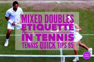Mixed Doubles Etiquette In Tennis – Tennis Quick Tips Podcast 95