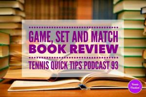 Game, Set and Match Book Review – Tennis Quick Tips Podcast 93