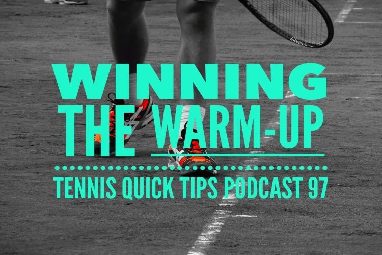 Winning the Warm-Up - Tennis Quick Tips Podcast 97