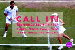 Call It! Communicating With Your Doubles Partner During Points – Tennis Quick Tips Podcast 109