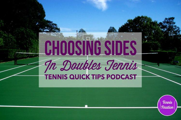 Choosing Sides in Doubles Tennis - Tennis Quick Tips Podcast