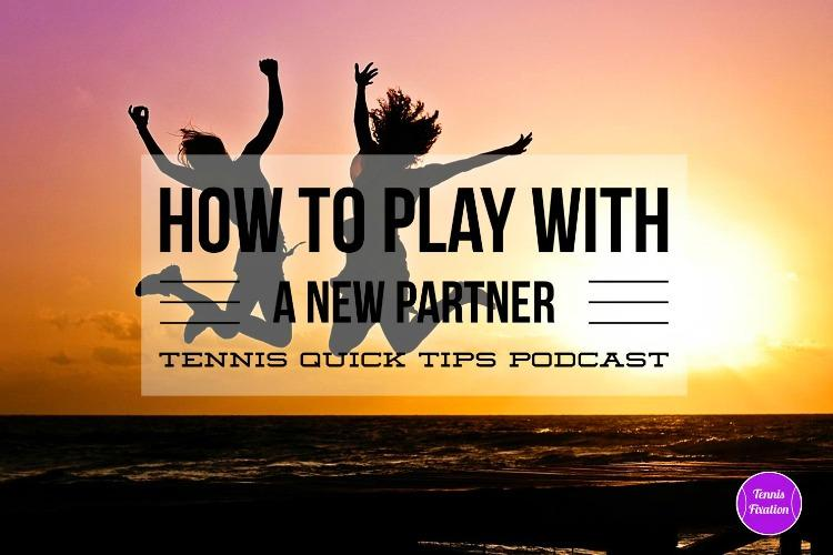 How to Play with a New Partner - #Tennis Quick Tips #Podcast