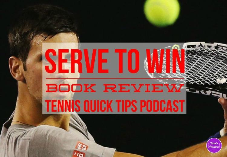 Serve to Win by Novak Djokovic Book Review - Tennis Quick Tips Podcast