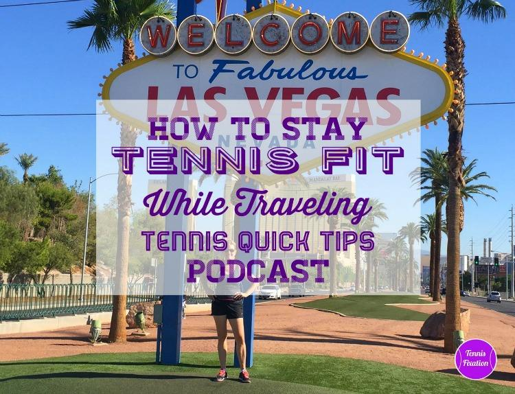 How to Stay Tennis Fit While Traveling - Tennis Quick Tips Podcast