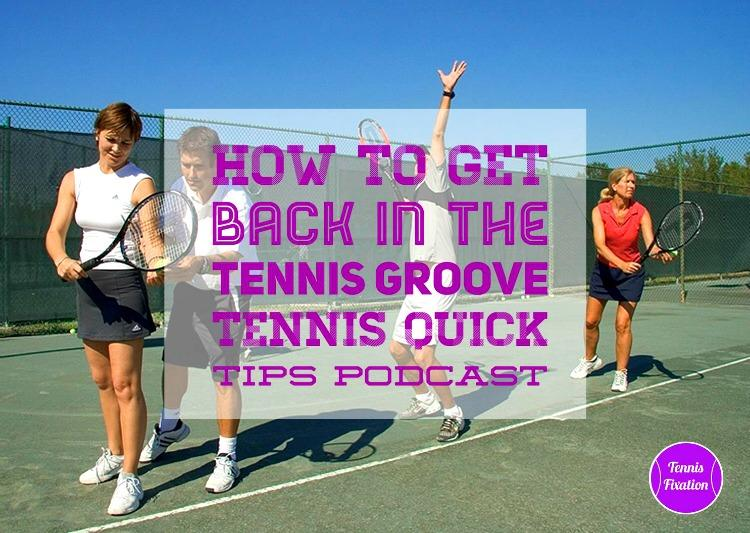 How to Get Back in the Tennis Groove