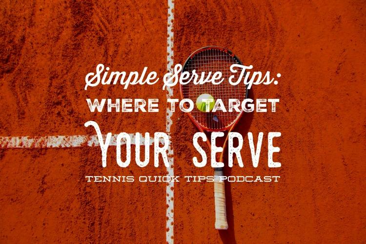 Simple Serve Tips - Where to Target Your Serve - Tennis Quick Tips Podcast