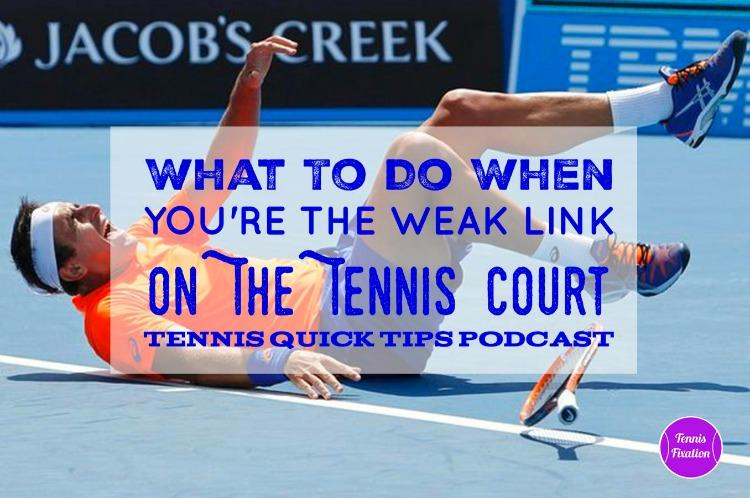 What to Do When You're the Weak Link on the Tennis Court - Tennis Quick Tips Podcast