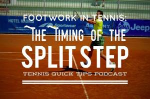 Footwork in Tennis: The Timing of the Split Step – Tennis Quick Tips Podcast 154
