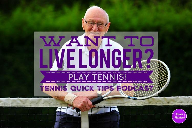 Want to Live Longer? Play Tennis! Tennis Quick Tips Podcasst