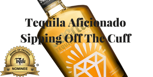 sipping off the cuff, suerte tequila, extra anejo, limited edition