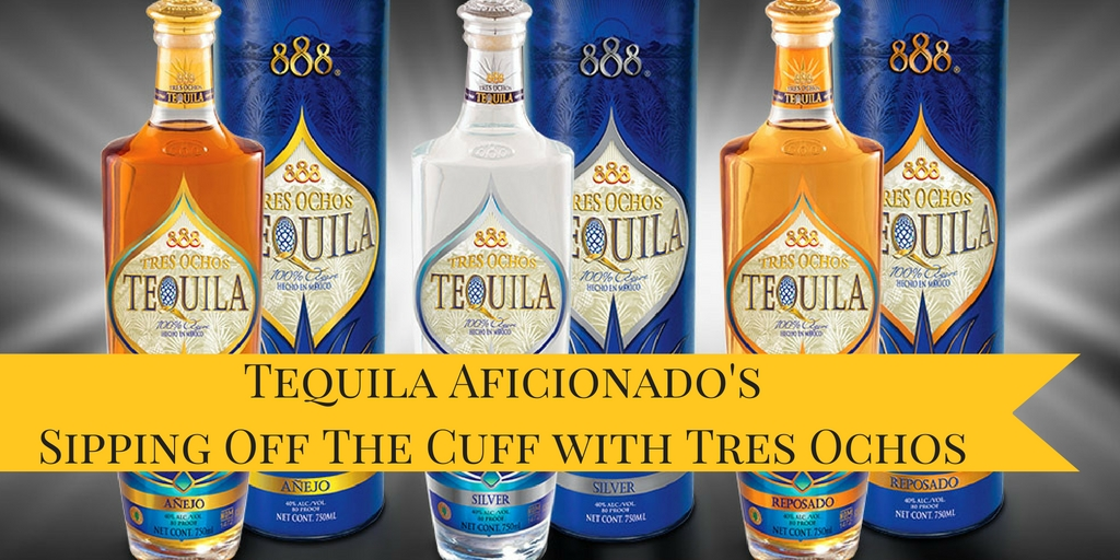 Sipping Off The Cuff | 888 Tres Ochos Tequila Blanco http://wp.me/p3u1xi-4m3