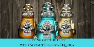 Sipping off the Cuff | Nocaut Reserva Tequila Reposado http://wp.me/p3u1xi-4t1
