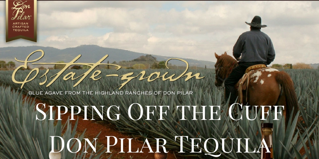 Sipping Off the Cuff | Don Pilar Tequila Anejo