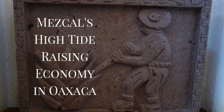 Mezcal's High Tide Raising Economy in Oaxaca https://wp.me/p3u1xi-5Od