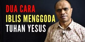 Dua cara Iblis menggoda Tuhan Yesus