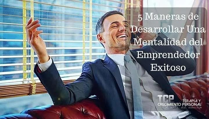 5 Maneras de Desarrollar Una Mentalidad del Emprendedor Exitoso