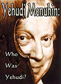 Yehudi Menuhin: Who Was Yehudi? (2016)