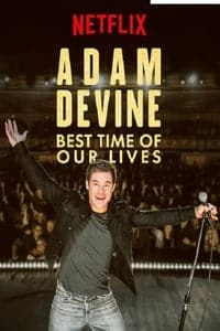 Adam Devine: Best Time of Our Lives (2019)