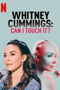 Whitney Cummings: Can I Touch It? (2019)