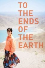 Nonton Film To the Ends of the Earth (2019) Subtitle Indonesia Streaming Movie Download