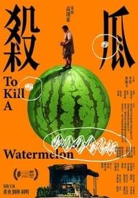 To Kill a Watermelon (2017)
