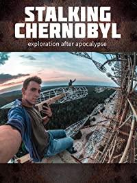 Stalking Chernobyl: Exploration After Apocalypse (2020)
