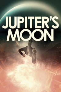 Nonton Film Jupiter's Moon (2017) Subtitle Indonesia Streaming Movie Download