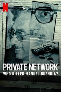 Private Network: Who Killed Manuel Buendía? (2021)