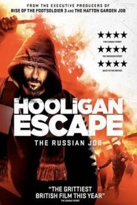 Nonton Film Hooligan Escape The Russian Job (2018) Subtitle Indonesia Streaming Movie Download