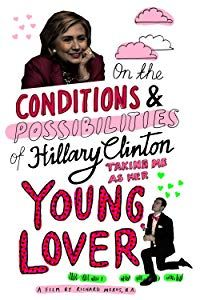 Nonton Film On the Conditions and Possibilities of Hillary Clinton Taking Me as Her Young Lover (2016) Subtitle Indonesia Streaming Movie Download