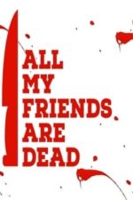 Nonton Film All My Friends Are Dead (2021) Subtitle Indonesia Streaming Movie Download