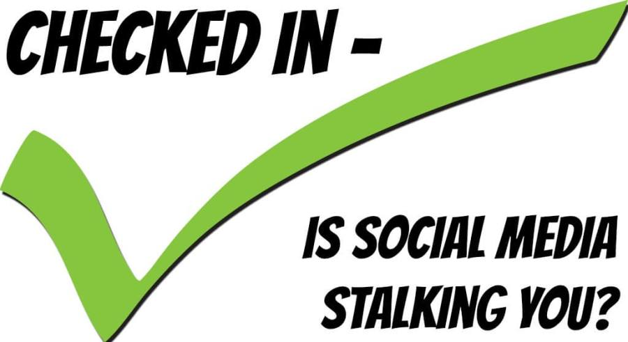 large check mark with title Checked In - Is Social Media Stalking You?