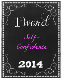 1 word 2014: Self-Confidence