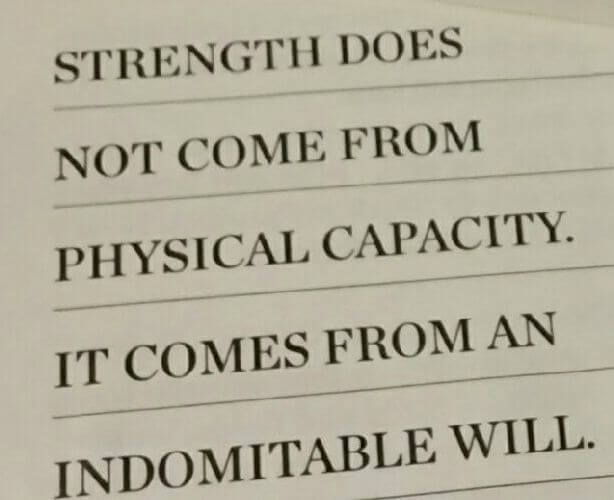 """""""Strength does not come from physical capacity. It comes from an indomitable will."""" - Mahatma Ghandi"""
