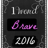 My One Word for 2016: Brave #OneWord365