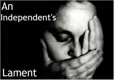 an independent's lament