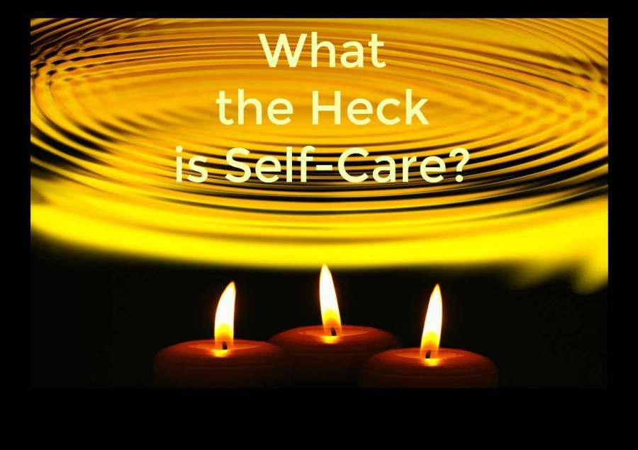 What the Heck is Self-Care?