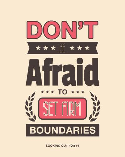 Don't be afraid to set firm boundaries (Looking Out for #1)