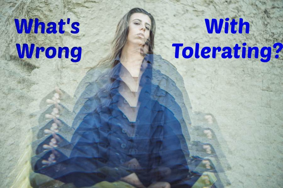 What's Wrong With Tolerating?