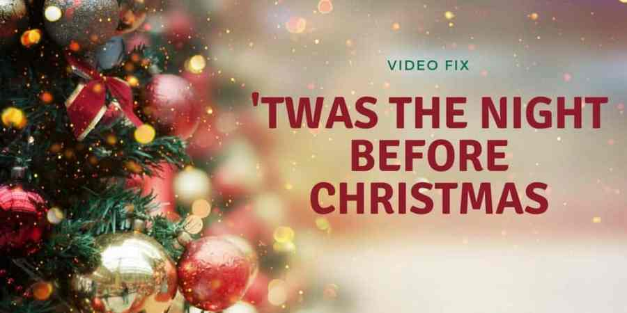 Video Fix-Twas the night before Christmas