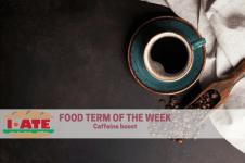 I·ATE Food Term: caffeine boost!