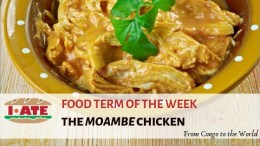 I·ATE Food Term of the Week: The Moambe Chicken