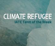 IATE Term of the Week: Climate Refugee