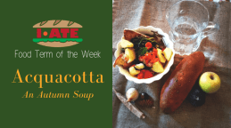 I·ATE Food Term of the Week: Acquacotta - An Autumn Soup
