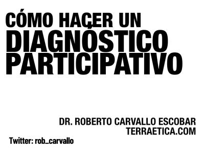 Cómo hacer un diagnóstico participativo Terraética Roberto Carvallo