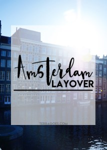 Laid Over in Amsterdam || terragoes.com