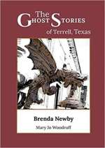 The Ghost Stories of Terrell, Texas: A Collection of True and Amazing Hauntings as Told by Paranormal Investigators