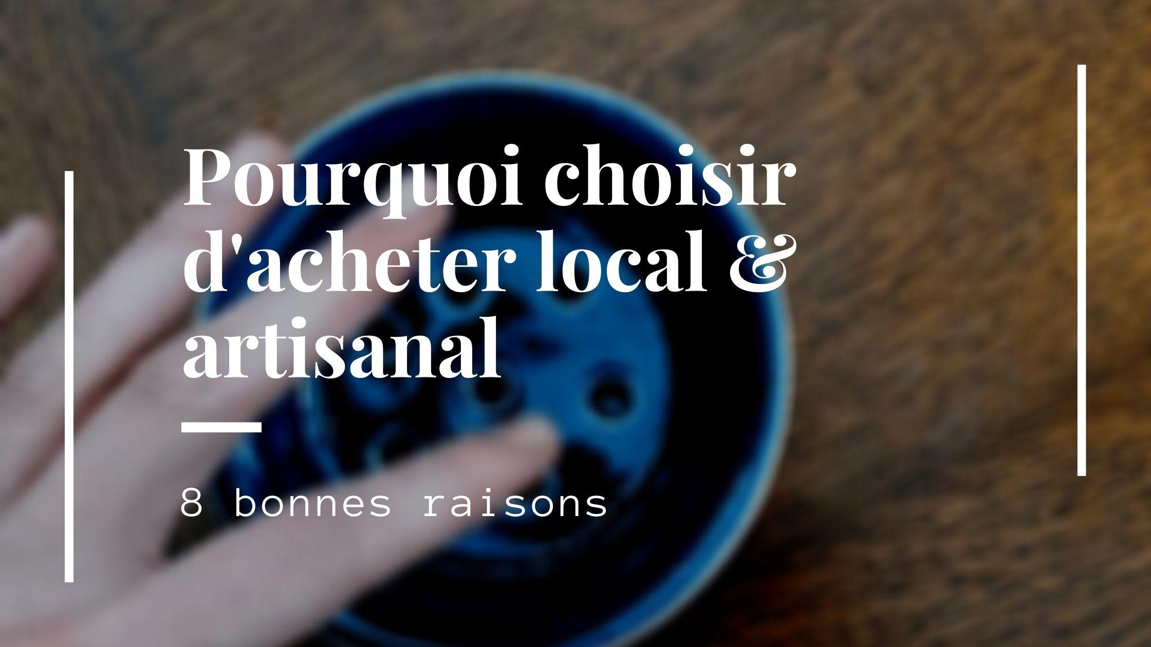 Pourquoi choisir l'artisanat local ? 8 bonnes raisons