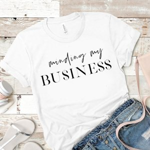 Minding My Business T Shirt