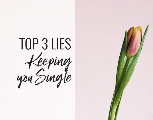 the top 3 lies keeping you single